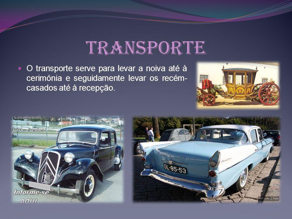 Transporte O transporte serve para levar a noiva até à cerimónia e seguidamente levar os recém- casados até à recepção.