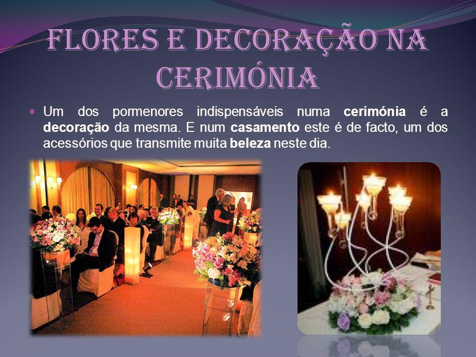 Flores e Decoração na Cerimónia Um dos pormenores indispensáveis numa cerimónia é a decoração da mesma. E num casamento este é de facto, um dos acessó