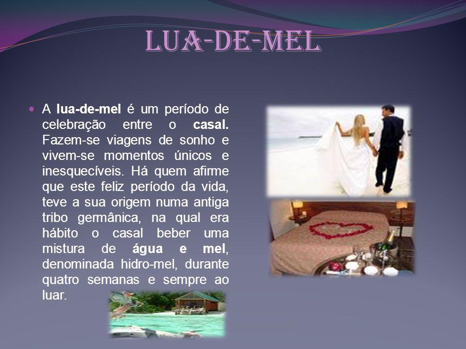 Lua-de-mel A lua-de-mel é um período de celebração entre o casal. Fazem-se viagens de sonho e vivem-se momentos únicos e inesquecíveis. Há quem afirme