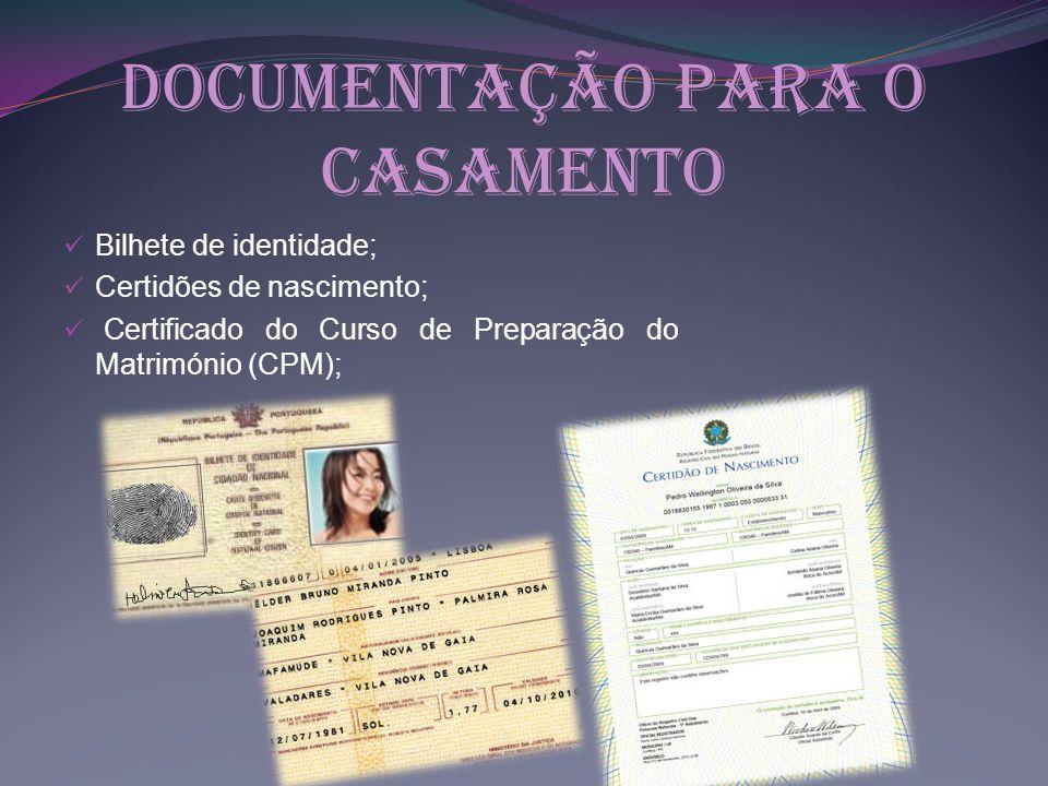 Documentação para o casamento Bilhete de identidade; Certidões de nascimento; Certificado do Curso de Preparação do Matrimónio (CPM);
