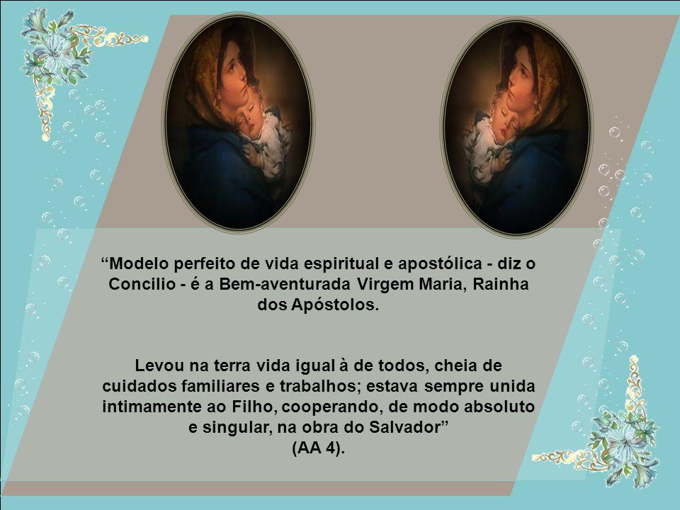 Modelo perfeito de vida espiritual e apostólica - diz o Concilio - é a Bem-aventurada Virgem Maria, Rainha dos Apóstolos.