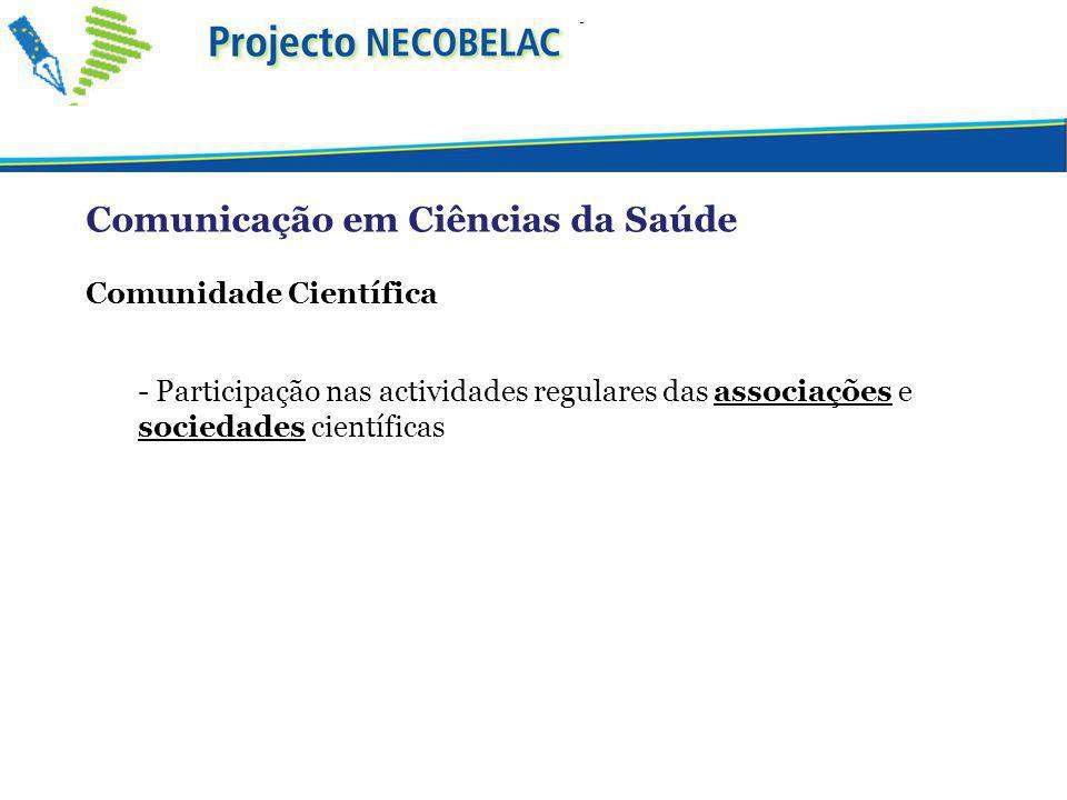 Comunicação em Ciências da Saúde Comunidade Científica - Participação nas actividades regulares das associações e sociedades científicas