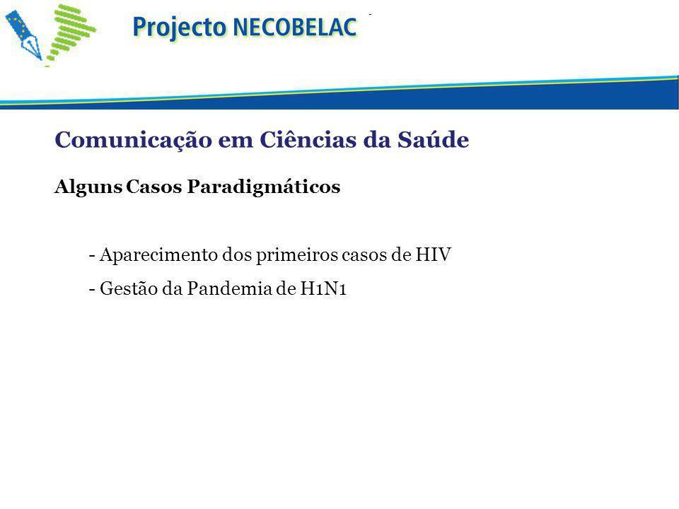 Comunicação em Ciências da Saúde Alguns Casos Paradigmáticos - Aparecimento dos primeiros casos de HIV - Gestão da Pandemia de H1N1
