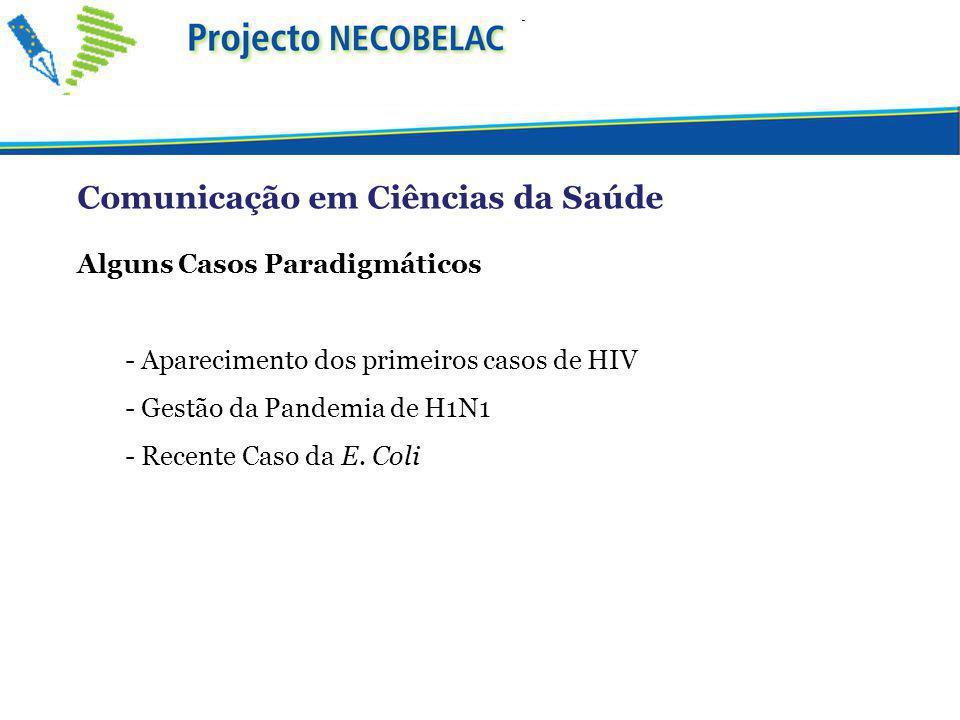 Comunicação em Ciências da Saúde Alguns Casos Paradigmáticos - Aparecimento dos primeiros casos de HIV - Gestão da Pandemia de H1N1 - Recente Caso da E.
