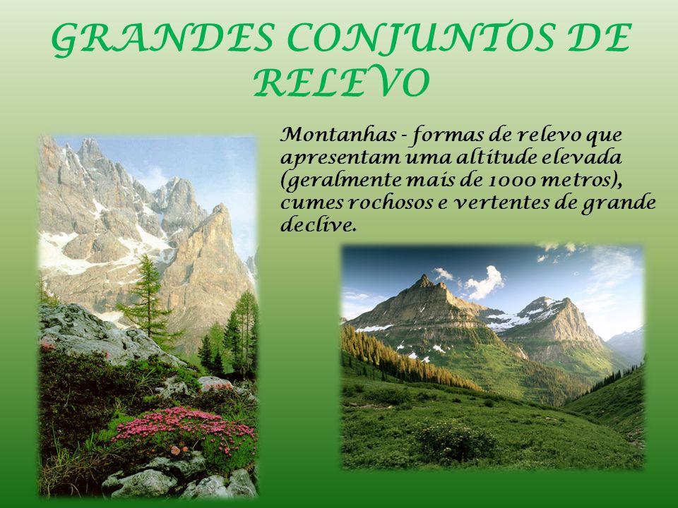 GRANDES CONJUNTOS DE RELEVO Montanhas - formas de relevo que apresentam uma altitude elevada (geralmente mais de 1000 metros), cumes rochosos e vertentes de grande declive.