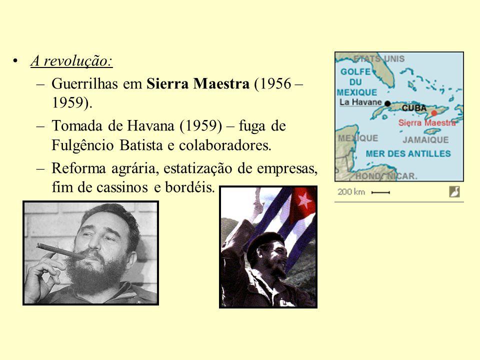 A revolução: –Guerrilhas em Sierra Maestra (1956 – 1959). –Tomada de Havana (1959) – fuga de Fulgêncio Batista e colaboradores. –Reforma agrária, esta