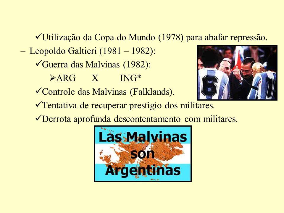 Utilização da Copa do Mundo (1978) para abafar repressão. –Leopoldo Galtieri (1981 – 1982): Guerra das Malvinas (1982): ARGXING* Controle das Malvinas