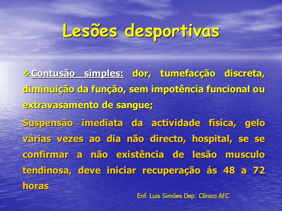 Lesões desportivas Contusão simples: dor, tumefacção discreta, diminuição da função, sem impotência funcional ou extravasamento de sangue; Contusão si