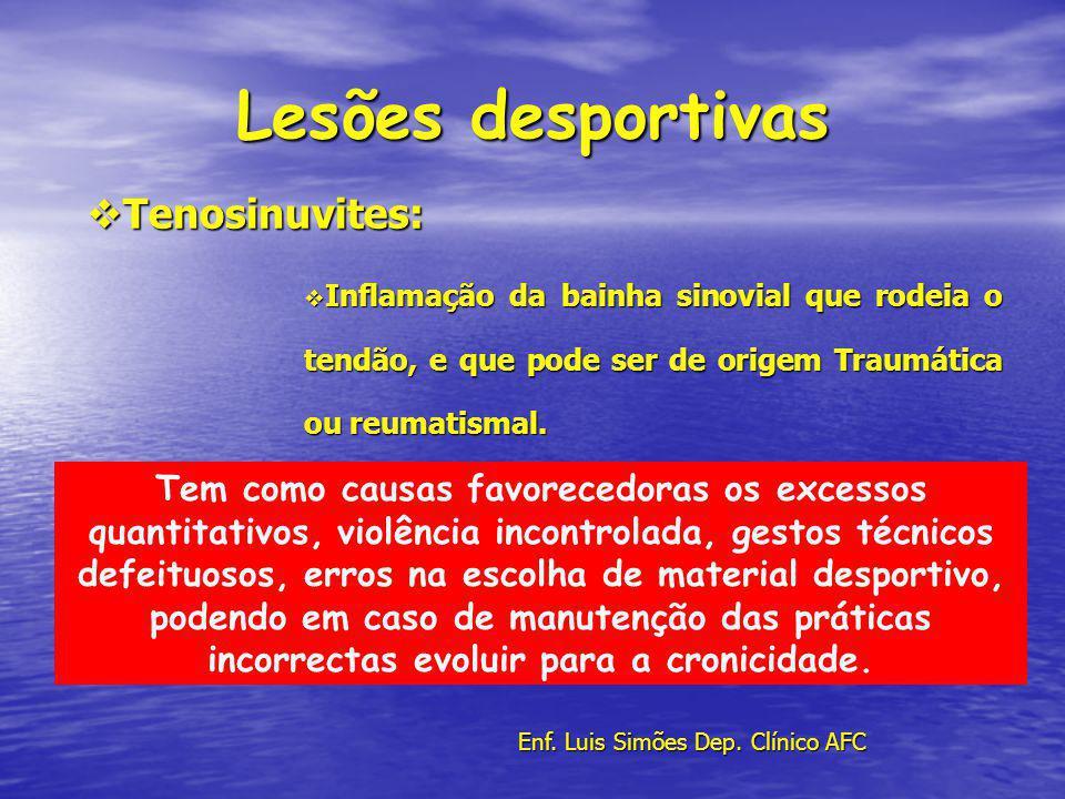 Lesões desportivas Tenosinuvites: Tenosinuvites: Inflamação da bainha sinovial que rodeia o tendão, e que pode ser de origem Traumática ou reumatismal.