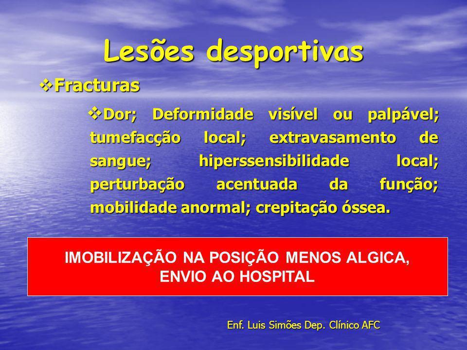 Lesões desportivas Fracturas Fracturas Dor; Deformidade visível ou palpável; tumefacção local; extravasamento de sangue; hiperssensibilidade local; perturbação acentuada da função; mobilidade anormal; crepitação óssea.