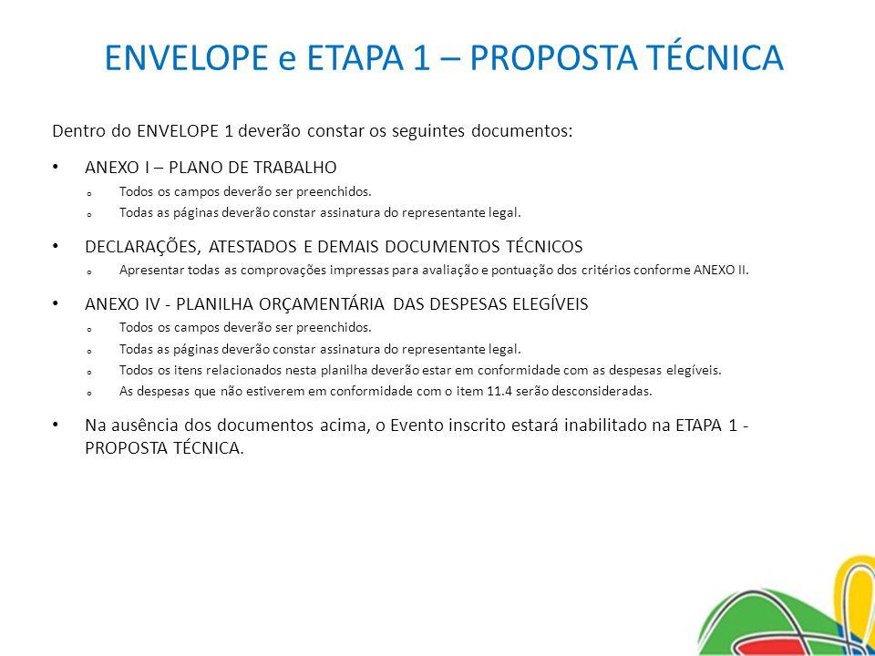 ENVELOPE e ETAPA 1 – PROPOSTA TÉCNICA Dentro do ENVELOPE 1 deverão constar os seguintes documentos: ANEXO I – PLANO DE TRABALHO o Todos os campos deverão ser preenchidos.