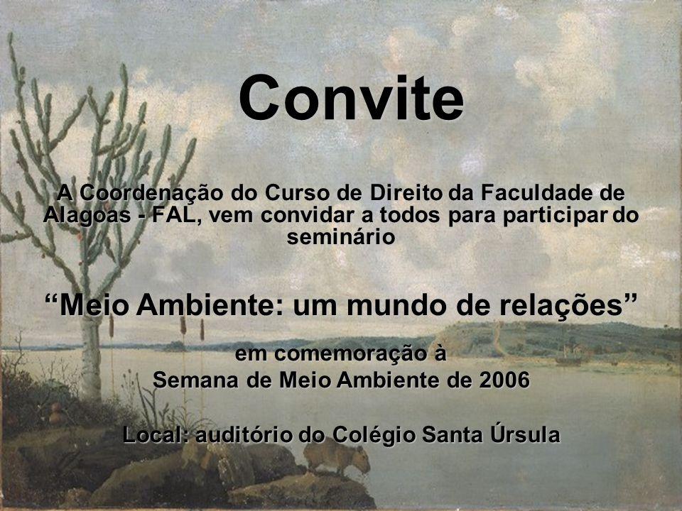 Convite A Coordenação do Curso de Direito da Faculdade de Alagoas - FAL, vem convidar a todos para participar do seminário Meio Ambiente: um mundo de