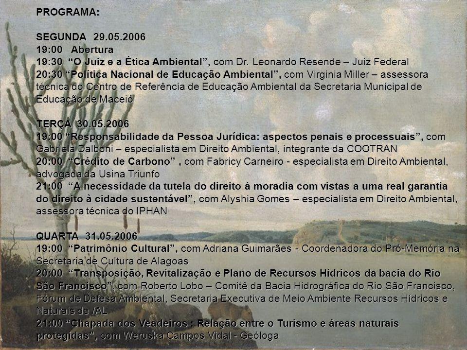PROGRAMA: SEGUNDA 29.05.2006 19:00 Abertura 19:30 O Juiz e a Ética Ambiental, com Dr. Leonardo Resende – Juiz Federal 20:30 Política Nacional de Educa