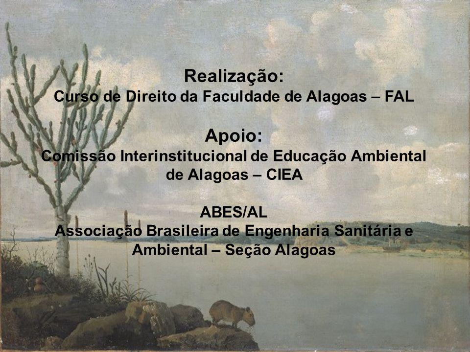 Realização: Curso de Direito da Faculdade de Alagoas – FAL Apoio: Comissão Interinstitucional de Educação Ambiental de Alagoas – CIEA ABES/AL Associaç
