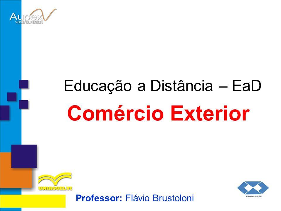 Educação a Distância – EaD Professor: Flávio Brustoloni Comércio Exterior