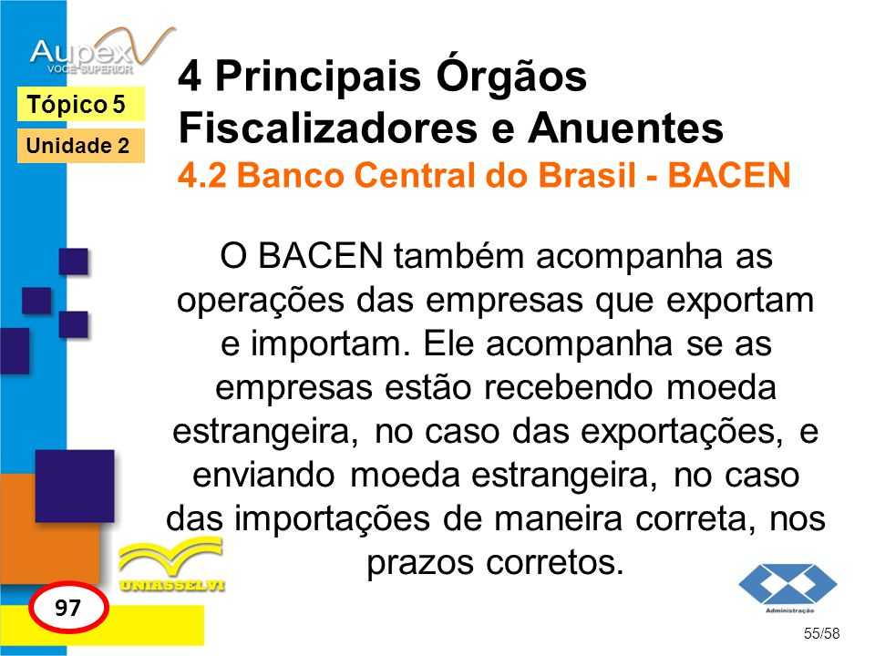 4 Principais Órgãos Fiscalizadores e Anuentes 4.2 Banco Central do Brasil - BACEN O BACEN também acompanha as operações das empresas que exportam e im