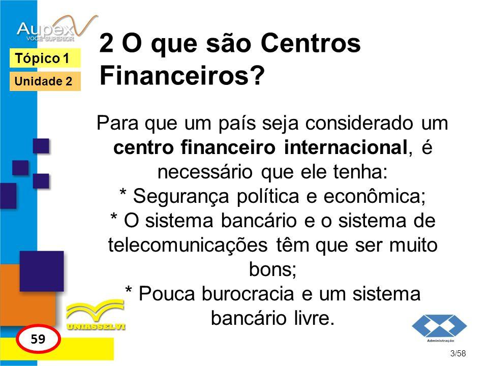 2 O que são Centros Financeiros? Para que um país seja considerado um centro financeiro internacional, é necessário que ele tenha: * Segurança polític