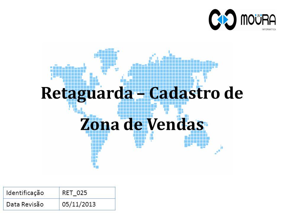 Retaguarda – Cadastro de Zona de Vendas IdentificaçãoRET_025 Data Revisão05/11/2013