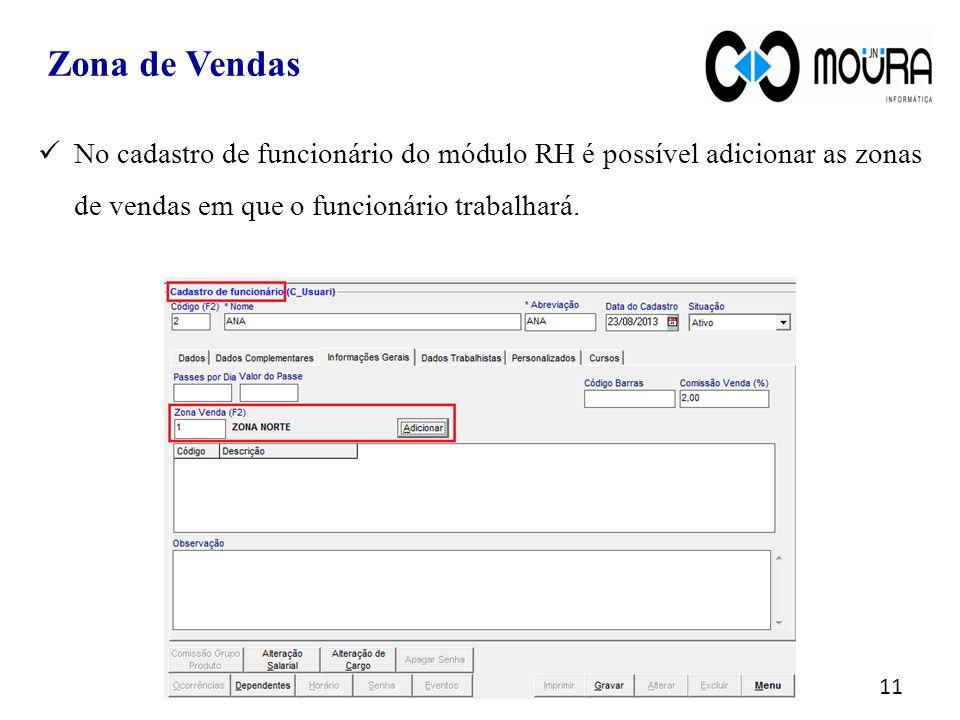 Zona de Vendas 11 No cadastro de funcionário do módulo RH é possível adicionar as zonas de vendas em que o funcionário trabalhará.