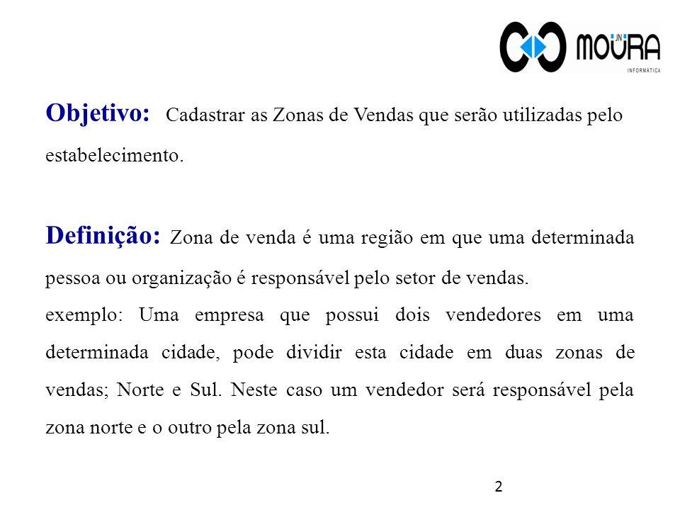 Objetivo: Cadastrar as Zonas de Vendas que serão utilizadas pelo estabelecimento.