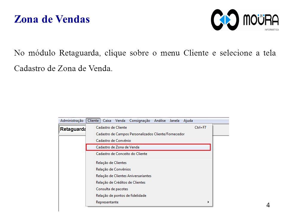Zona de Vendas 4 No módulo Retaguarda, clique sobre o menu Cliente e selecione a tela Cadastro de Zona de Venda.