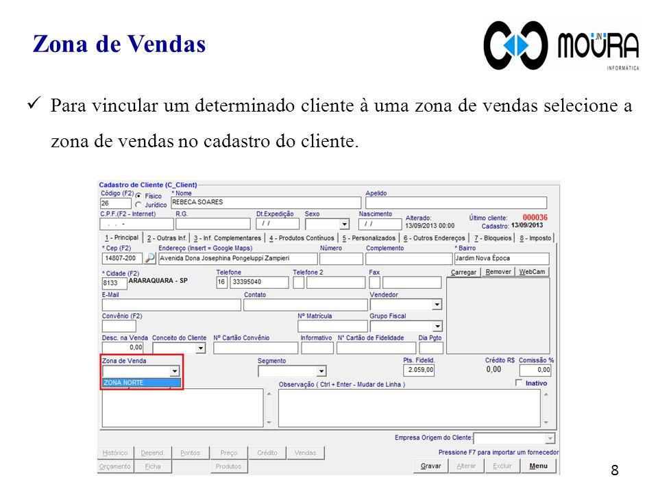 Zona de Vendas 8 Para vincular um determinado cliente à uma zona de vendas selecione a zona de vendas no cadastro do cliente.