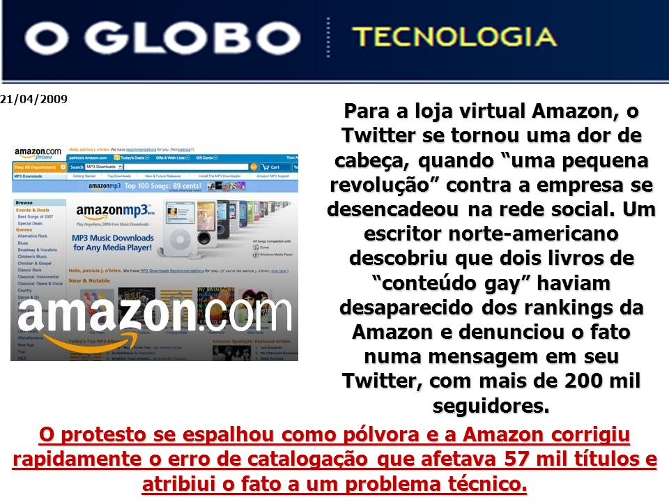 21/04/2009 Para a loja virtual Amazon, o Twitter se tornou uma dor de cabeça, quando uma pequena revolução contra a empresa se desencadeou na rede social.