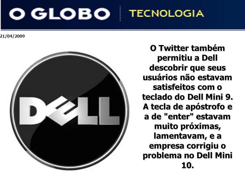21/04/2009 O Twitter também permitiu a Dell descobrir que seus usuários não estavam satisfeitos com o teclado do Dell Mini 9.