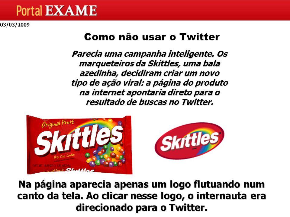 03/03/2009 Como não usar o Twitter Parecia uma campanha inteligente.