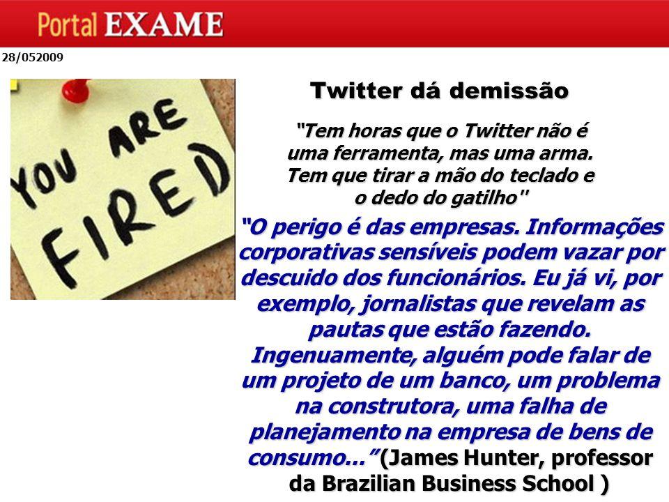 28/052009 Twitter dá demissão Tem horas que o Twitter não é uma ferramenta, mas uma arma.