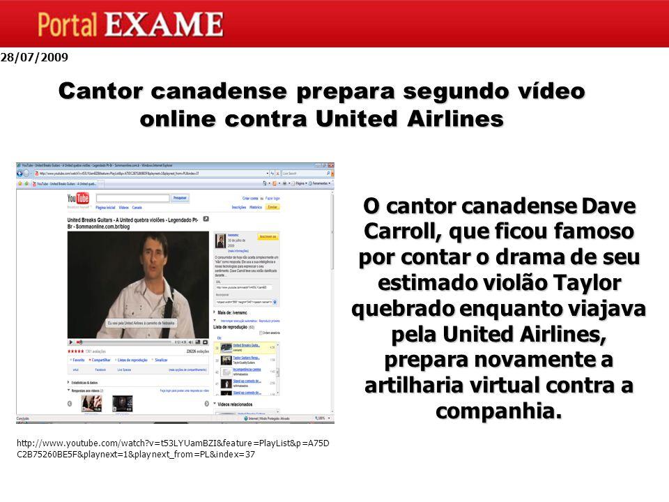 28/07/2009 Cantor canadense prepara segundo vídeo online contra United Airlines http://www.youtube.com/watch v=t53LYUamBZI&feature=PlayList&p=A75D C2B75260BE5F&playnext=1&playnext_from=PL&index=37 O cantor canadense Dave Carroll, que ficou famoso por contar o drama de seu estimado violão Taylor quebrado enquanto viajava pela United Airlines, prepara novamente a artilharia virtual contra a companhia.