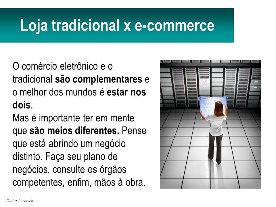 Loja tradicional x e-commerce O comércio eletrônico e o tradicional são complementares e o melhor dos mundos é estar nos dois.