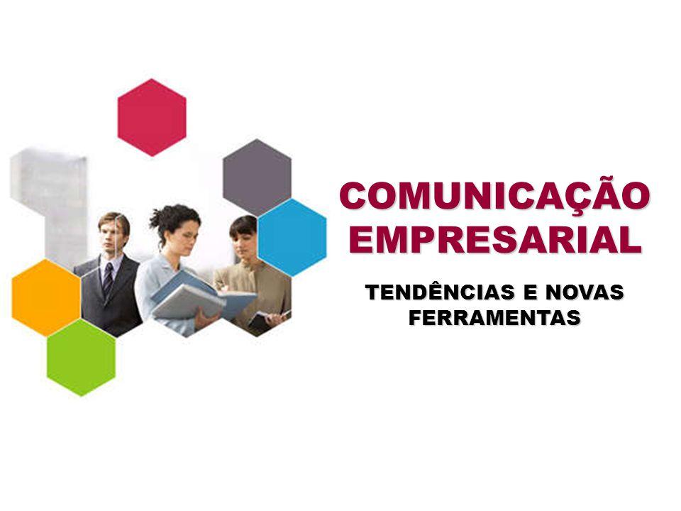TENDÊNCIAS E NOVAS FERRAMENTAS COMUNICAÇÃO EMPRESARIAL