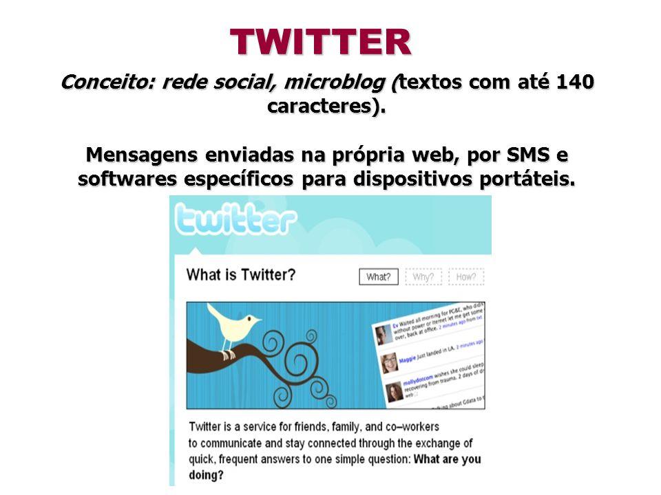 Conceito: rede social, microblog (textos com até 140 caracteres).