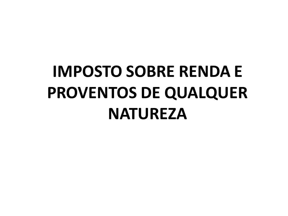 IMPOSTO SOBRE RENDA E PROVENTOS DE QUALQUER NATUREZA