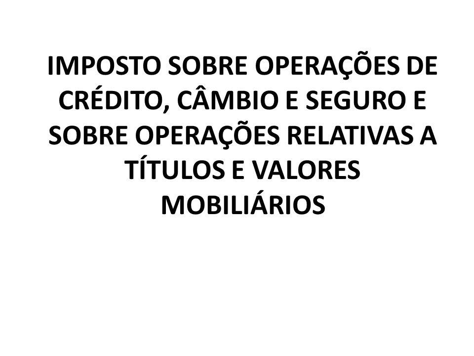 IMPOSTO SOBRE OPERAÇÕES DE CRÉDITO, CÂMBIO E SEGURO E SOBRE OPERAÇÕES RELATIVAS A TÍTULOS E VALORES MOBILIÁRIOS