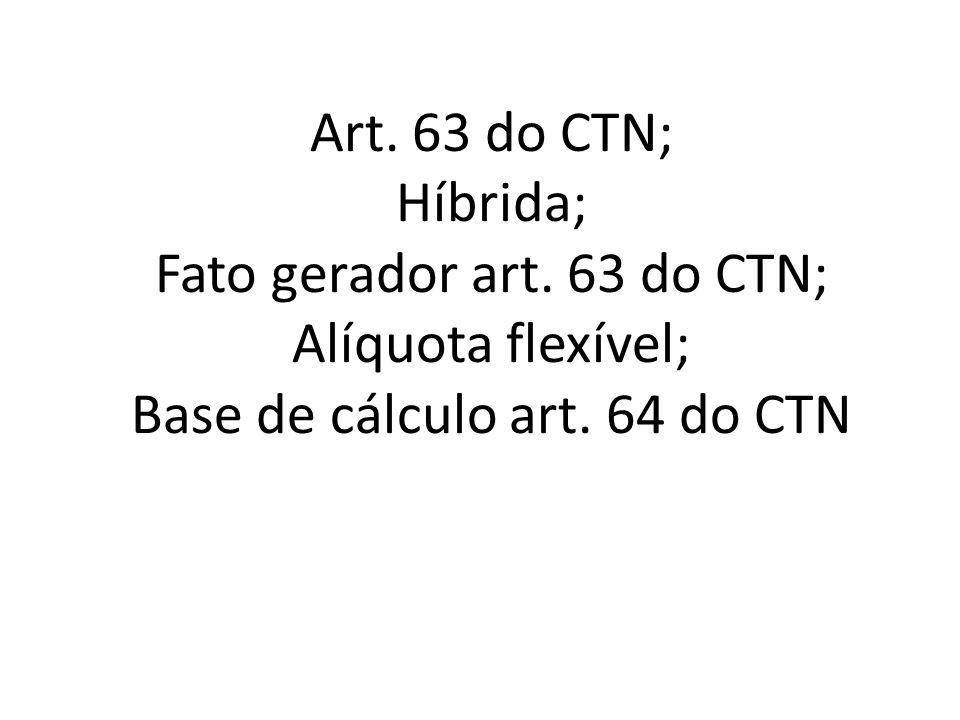 Art.63 do CTN; Híbrida; Fato gerador art. 63 do CTN; Alíquota flexível; Base de cálculo art.