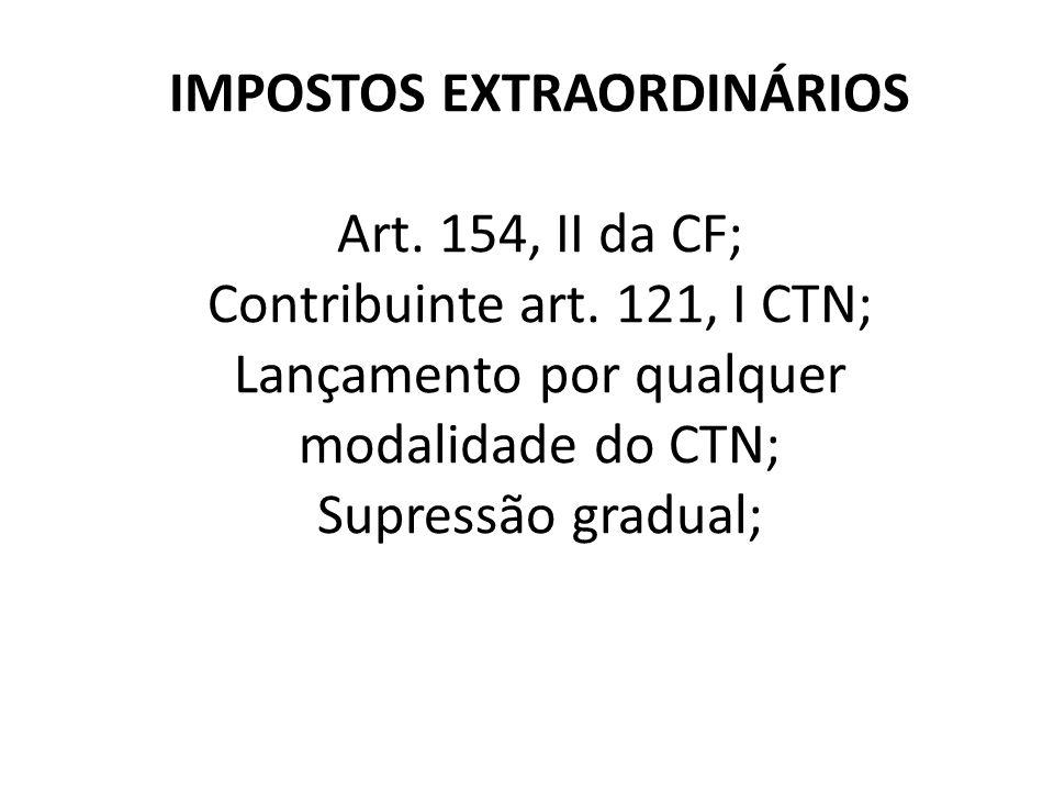 IMPOSTOS EXTRAORDINÁRIOS Art.154, II da CF; Contribuinte art.