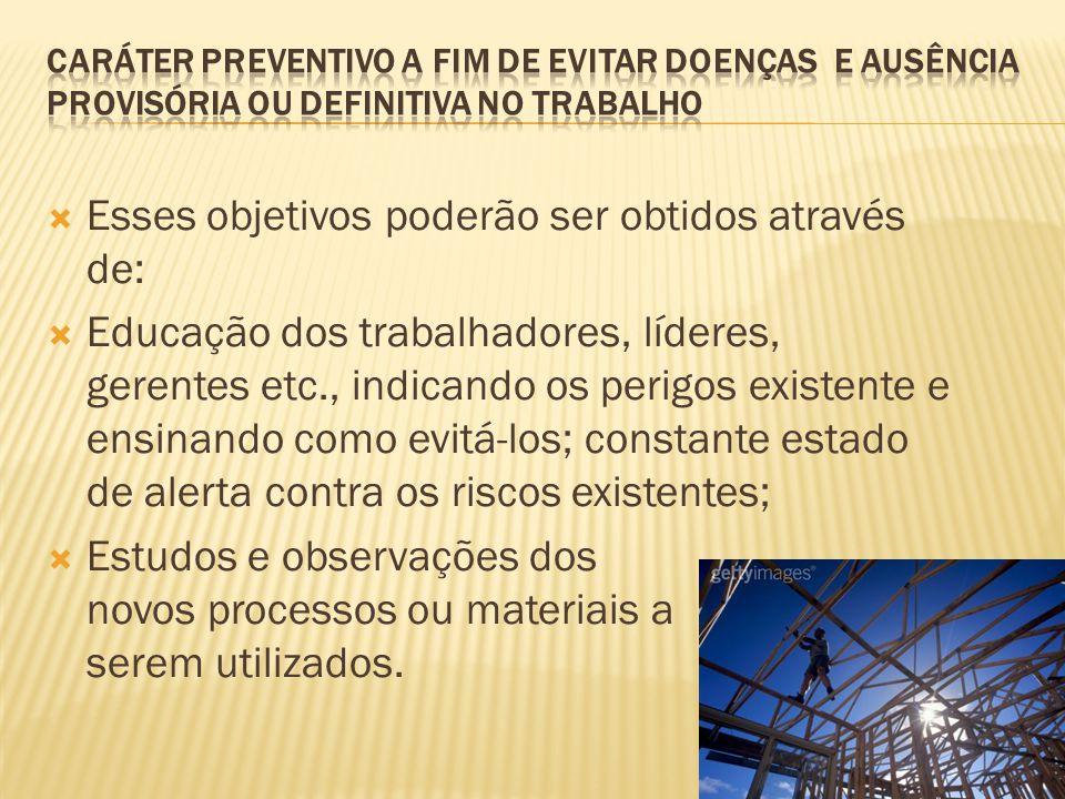Esses objetivos poderão ser obtidos através de: Educação dos trabalhadores, líderes, gerentes etc., indicando os perigos existente e ensinando como ev