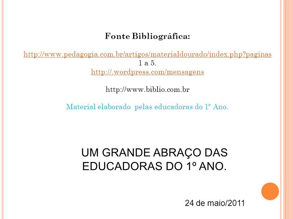 Fonte Bibliográfica: http://www.pedagogia.com.br/artigos/materialdourado/index.php?paginas http://www.pedagogia.com.br/artigos/materialdourado/index.p