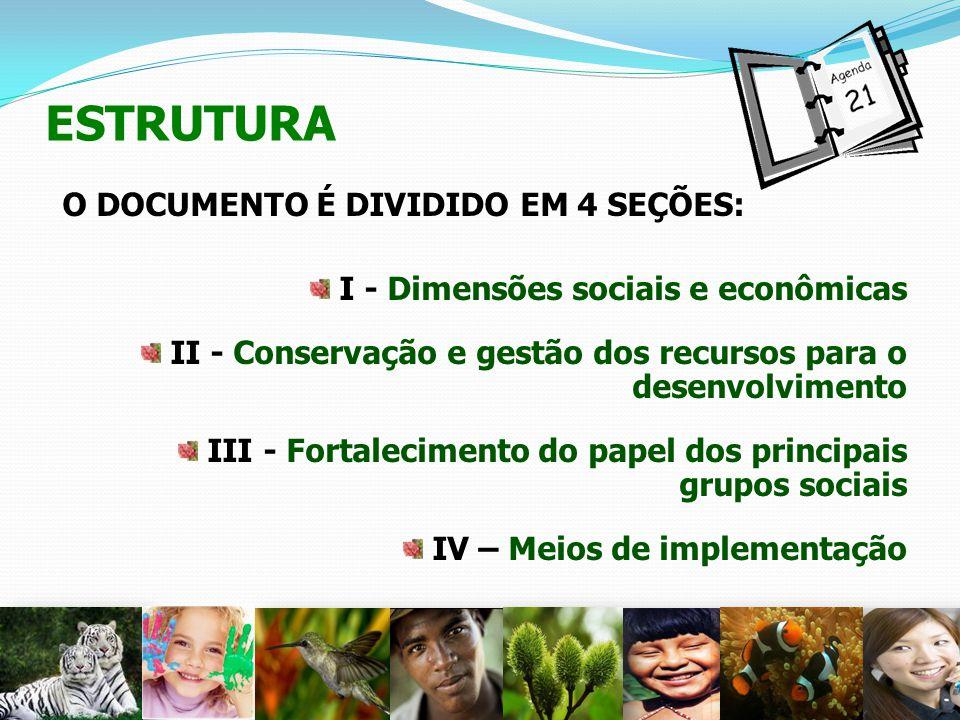 ESTRUTURA O DOCUMENTO É DIVIDIDO EM 4 SEÇÕES: I - Dimensões sociais e econômicas II - Conservação e gestão dos recursos para o desenvolvimento III - F