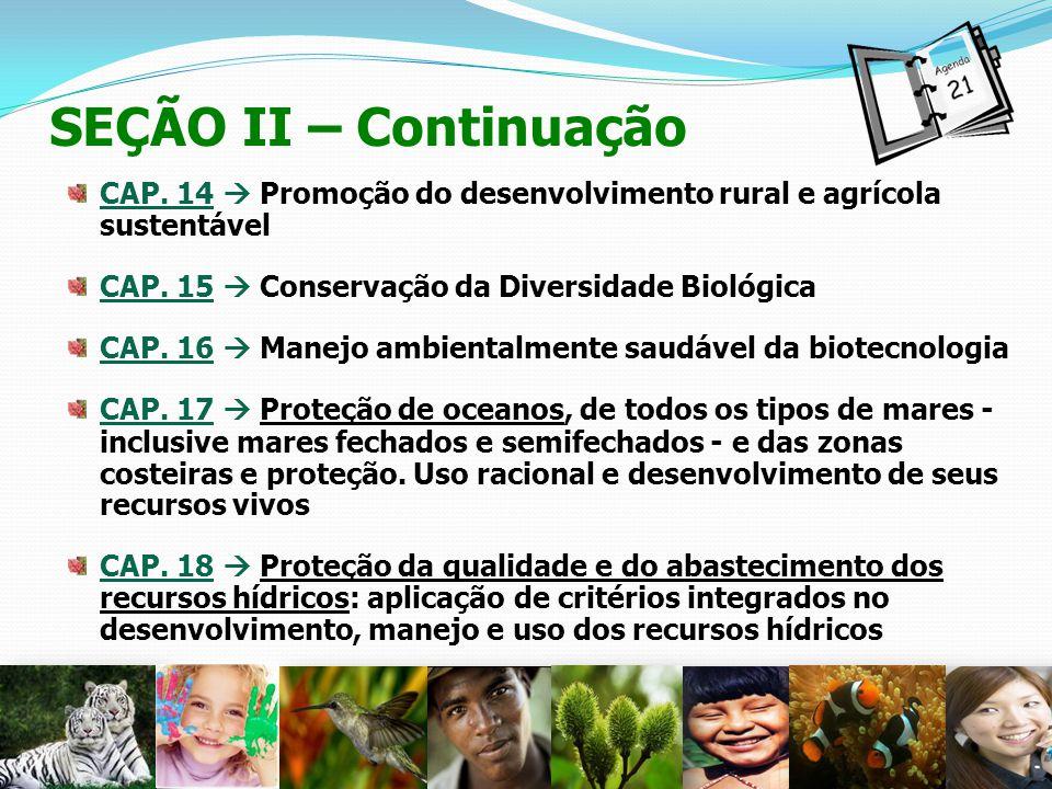 SEÇÃO II – Continuação CAP. 14 Promoção do desenvolvimento rural e agrícola sustentável CAP. 15 Conservação da Diversidade Biológica CAP. 16 Manejo am