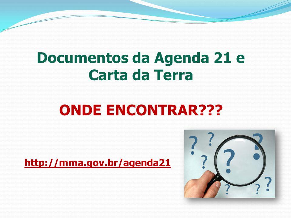 Documentos da Agenda 21 e Carta da Terra ONDE ENCONTRAR??? http://mma.gov.br/agenda21