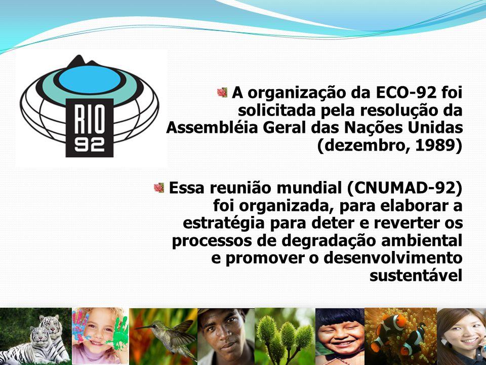 A organização da ECO-92 foi solicitada pela resolução da Assembléia Geral das Nações Unidas (dezembro, 1989) Essa reunião mundial (CNUMAD-92) foi orga