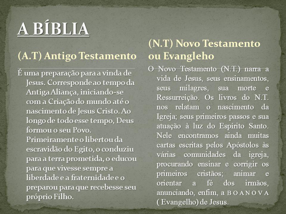 (A.T) Antigo Testamento É uma preparação para a vinda de Jesus. Corresponde ao tempo da Antiga Aliança, iniciando-se com a Criação do mundo até o nasc