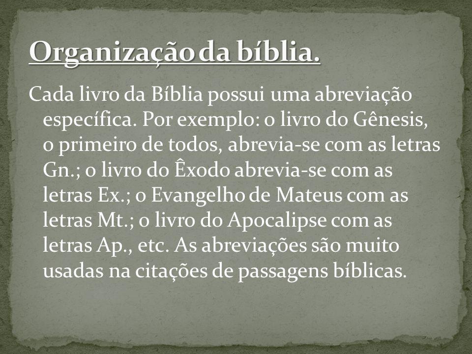 Cada livro da Bíblia possui uma abreviação específica. Por exemplo: o livro do Gênesis, o primeiro de todos, abrevia-se com as letras Gn.; o livro do