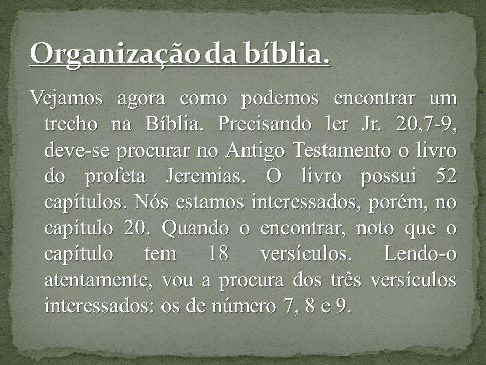 Vejamos agora como podemos encontrar um trecho na Bíblia. Precisando ler Jr. 20,7-9, deve-se procurar no Antigo Testamento o livro do profeta Jeremias