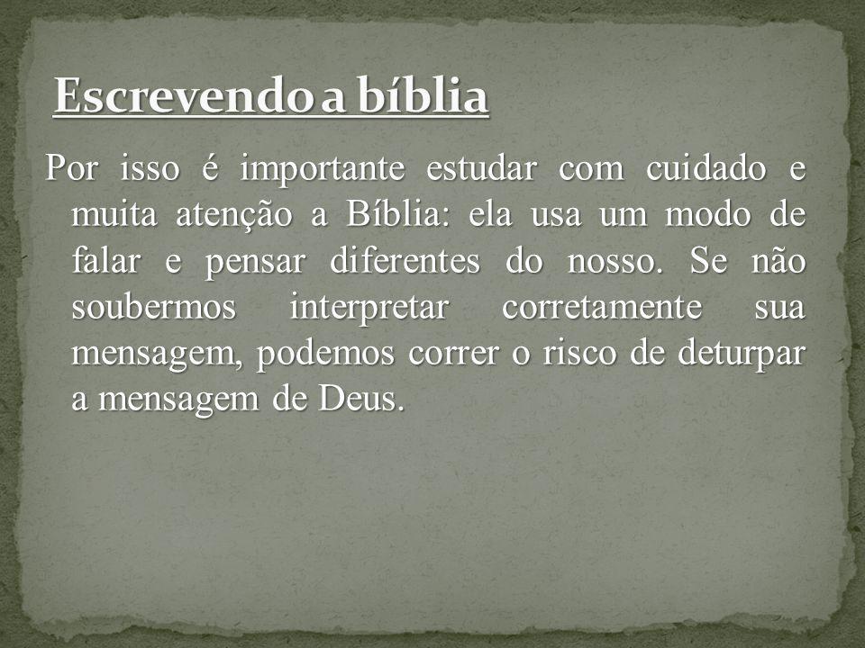 A Bíblia foi escrita em três línguas: hebraico, aramaico e grego.