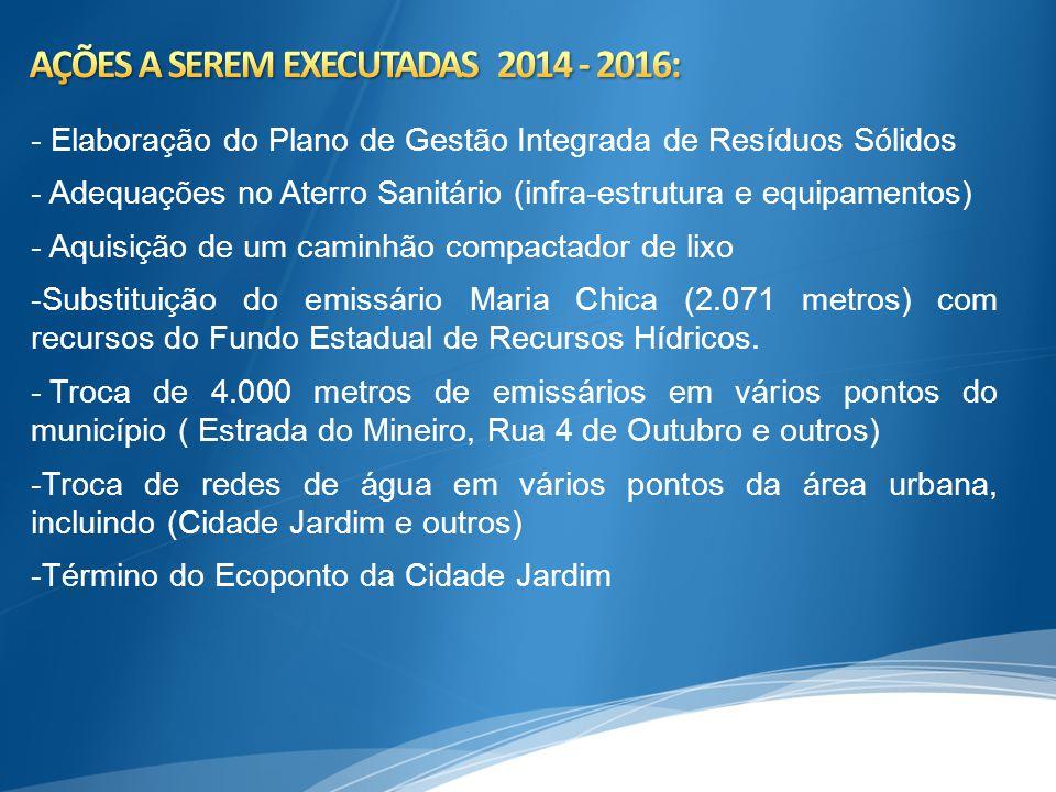 - Elaboração do Plano de Gestão Integrada de Resíduos Sólidos - Adequações no Aterro Sanitário (infra-estrutura e equipamentos) - Aquisição de um cami