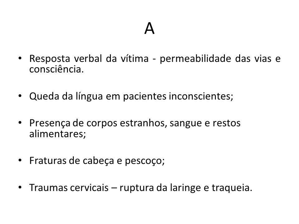 A Resposta verbal da vítima - permeabilidade das vias e consciência. Queda da língua em pacientes inconscientes; Presença de corpos estranhos, sangue